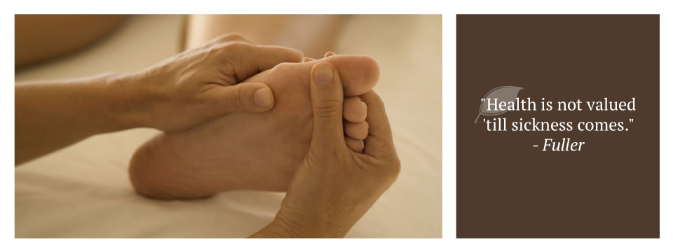 "foot massage | ""Health is not valued 'till sickness comes."" – Fuller"